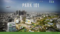 A visionary proposal to a park over the 101 freeway in Downtown Los Angeles. park101.org/