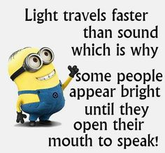Light travels faster than sound which is why some people appear bright until…