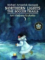 Arctic Stories/ Michael Arvaarluk Kusugak/ Artist: Vladyana Langer Krykorka  Annick Press, 1998