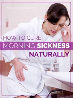 How To Cure Morning Sickness Naturally | holistichealthnaturally.com