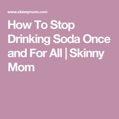 How To Stop Drinking Soda Once and For All | Skinny Mom