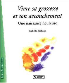 Amazon.fr - Vivre sa grossesse et son accouchement : Une naissance heureuse - Isabelle Brabant - Livres