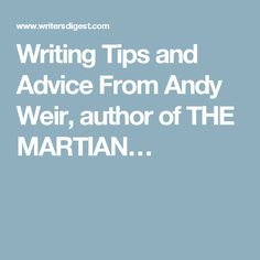 Writing Tips and Advice From Andy Weir, author of THE MARTIAN…