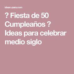 ▷ Fiesta de 50 Cumpleaños ⇒ Ideas para celebrar medio siglo