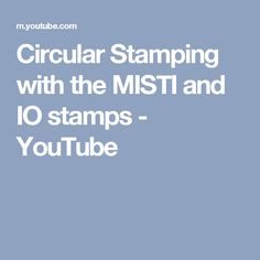 Circular Stamping with the MISTI and IO stamps - YouTube