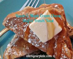 Bacon & Maple Cream Cheese Stuffed French Toast   All On Your Plate