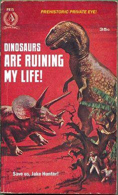 Dinosaurs are ruining my life!