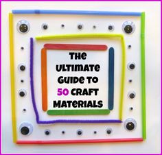 The Ultimate Guide to 50 Craft Materials -written by 50 different Kid Blogger Network members!