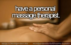 Have a personal massage therapist. [✓]