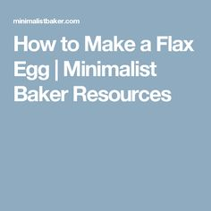 How to Make a Flax Egg | Minimalist Baker Resources