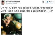Tweet from David Grinspoon reads: Oh no! A giant has passed. Great Astronomer Vera Rubin who discovered dark matter. RIP