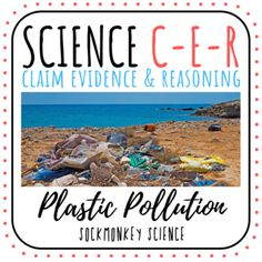 Claim Evidence Reasoning Earth Science Prompt: Plastic Pollution Launch Expertise in 6th Grade Science, Middle School Science, Science Fair, Life Science, Scientific Writing, Scientific Method, Science Resources, Science Activities, Science Ideas