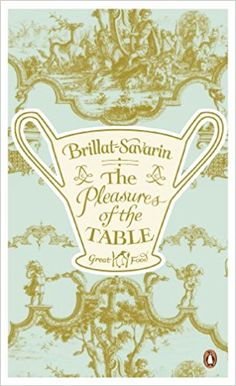 Pleasures of the Table (Penguin Great Food): 1755-1826 Brillat-Savarin: 9780241950845: Amazon.com: Books