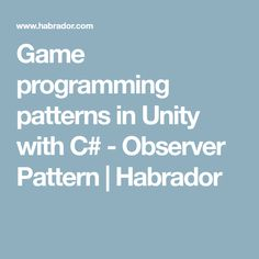 Game programming patterns in Unity with C# - Observer Pattern | Habrador