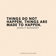 Things do not happen. Things are made to happen - John F Kennedy Jfk Quotes, Senior Quotes, Quotable Quotes, Bible Quotes, Words Quotes, Wise Words, Motivational Quotes, Inspirational Quotes, Sayings