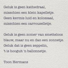 """Geluk is geen kathedraal..."" - Toon Hermans  #gedichtendag Poem Quotes, Daily Quotes, Best Quotes, Funny Quotes, Dutch Words, Poetic Words, Dutch Quotes, Thing 1, Word Pictures"