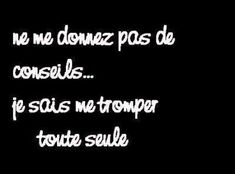 Do not give me advice . I know deceive myself. True Quotes, Words Quotes, Funny Quotes, Sayings, French Words, French Quotes, Dont Be Normal, Handwriting Analysis, Quote Citation
