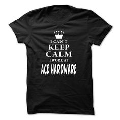 I Can't Keep Calm I Work At ACE Hardware T-Shirts, Hoodies. CHECK PRICE ==► https://www.sunfrog.com/LifeStyle/I-Cant-Keep-Calm--I-Work-At-A-Black-3nyq.html?id=41382