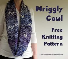 Wriggly Cowl - free knitting pattern by Knitting and so on Easy Knitting, Loom Knitting, Knitting Stitches, Knitting Designs, Knitting Patterns Free, Knit Patterns, Knitting Projects, Knitting Ideas, Knitting Scarves