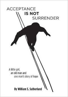 Acceptance Is Not Surrender by William S Sutherland