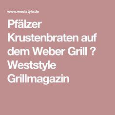 Pfälzer Krustenbraten auf dem Weber Grill ▷ Weststyle Grillmagazin