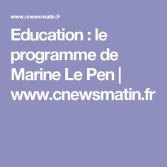 Education : le programme de Marine Le Pen | www.cnewsmatin.fr French Elections, Marine Le Pen, France, Program Management, Learning, French