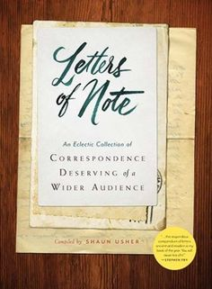 Letters of Note: A Eclectic Collection of Correspondence Deserving of a Wider Audience
