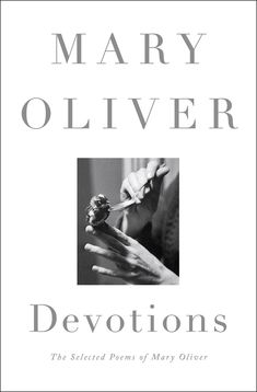 Mary Oliver's New Anthology Devotions: Hymns to Possibility