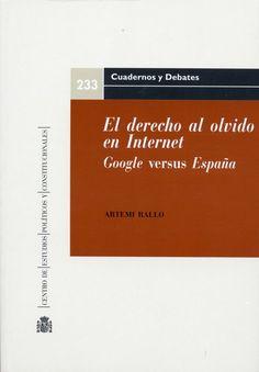 """El Derecho al olvido en Internet : Google """"versus"""" España / Artemi Rallo"""