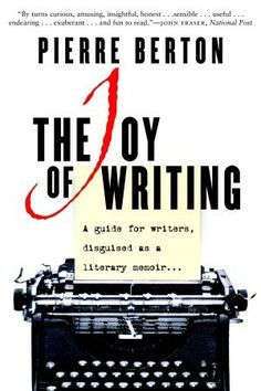 The Joy of Writing: A Guide for Writers Disguised as a Literary Memoir, by Pierre Berton.