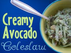 Creamy Avocado Coleslaw from She Let Them Eat Cake - can't wait to make this!!