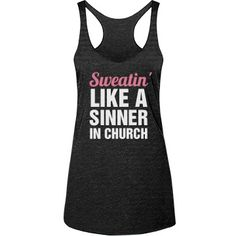 Sweatin' like a sinner in church. Get in shape with a funny fitness tank top. Lift those weights, do those squats and sweat like a sinner in church. This funny gym shirt is a must have!