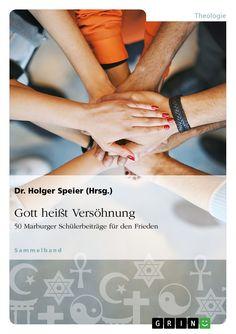Gott heißt Versöhnung. 50 Marburger Schülerbeiträge für den Frieden http://grin.to/1idVJ
