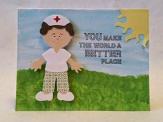 Nurses make the world better by gomunk - Cards and Paper Crafts at Splitcoaststampers