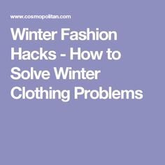 Winter Fashion Hacks - How to Solve Winter Clothing Problems