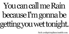 Submitted by: perpetualhyperbole Clever Pick Up Lines, Corny Pick Up Lines, Romantic Pick Up Lines, Bad Pick Up Lines, Sexy Love Quotes, Flirty Quotes, Freaky Quotes, Naughty Quotes, Kinky Quotes