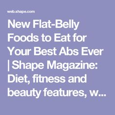 New Flat-Belly Foods to Eat for Your Best Abs Ever | Shape Magazine: Diet, fitness and beauty features, with an online community.