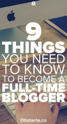 - Want to earn full-time income with your blog? Here are 9 things you need to know if you want to become a full-time blogger and work from home.