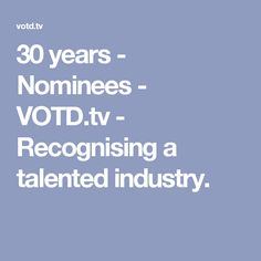 30 years - Nominees - VOTD.tv - Recognising a talented industry.