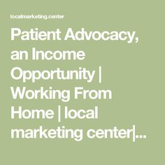 Patient Advocacy, an Income Opportunity | Working From Home | local marketing center|Paul and Sarah Edwards |Working From Home |