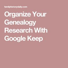 Organize Your Genealogy Research With Google Keep