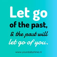 www.yourdailyshine.nl Letting Go, The Past, Calm, Inspirational Quotes, Let It Be, Make It Yourself, Life Coach Quotes, Inspiring Quotes, Lets Go