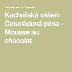 Kuchařská vášeň: Čokoládová pěna - Mousse au chocolat