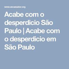 Acabe com o desperdicio São Paulo   Acabe com o desperdicio em São Paulo