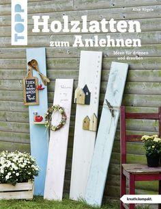 Neue Dekorationen Aus Holzlatten Zum Anlehnen Und Ohne Umständliches  Montieren Selber Machen So Gehen Schnelle Holzdekorationen