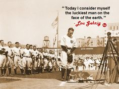 """Today I consider myself the luckiest man on the face of the earth."" - #LouGehrig"