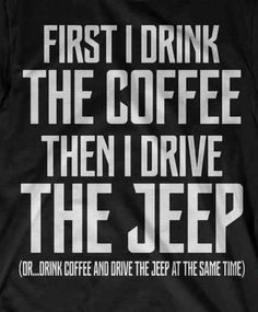 Jeep and Coffee Jeep Jk, Jeep Rubicon, Jeep Wrangler Unlimited, Jeep Truck, Ford Trucks, Jeep Quotes, Jeep Wrangler Quotes, Jeep Sayings, Wrangler Jeep