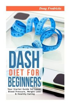DASH Diet for Beginners Your Starter Guide for Lower Blood Pressure Weight Loss  Healthy Eating >>> Want additional info? Click on the image. (Note:Amazon affiliate link)