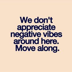 Especially right now. Too much happening to deal with negativity.