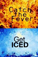 Catch the Fever, get Iced, get BURNED...
